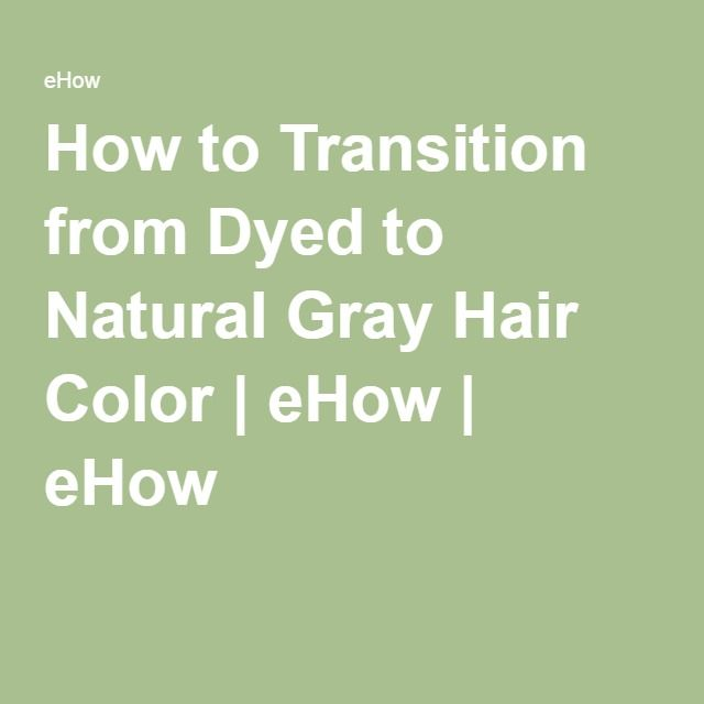 How To Transition From Dyed To Natural Gray Hair Color Gray Hair