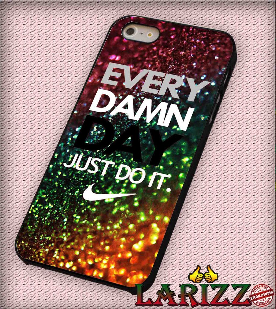 """Every Damn Day Just Do It, Nike for iPhone 4/4s, iPhone 5/5S/5C/6/6 , Samsung S3/S4/S5, Samsung Note 3/4 Case """"007"""""""