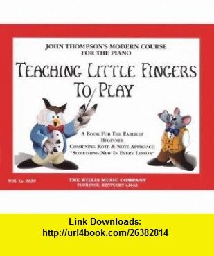 Teaching little fingers to play a book for the earliest beginner teaching little fingers to play a book for the earliest beginner john thompsons modern course for the piano paperback john thompson asin fandeluxe Gallery