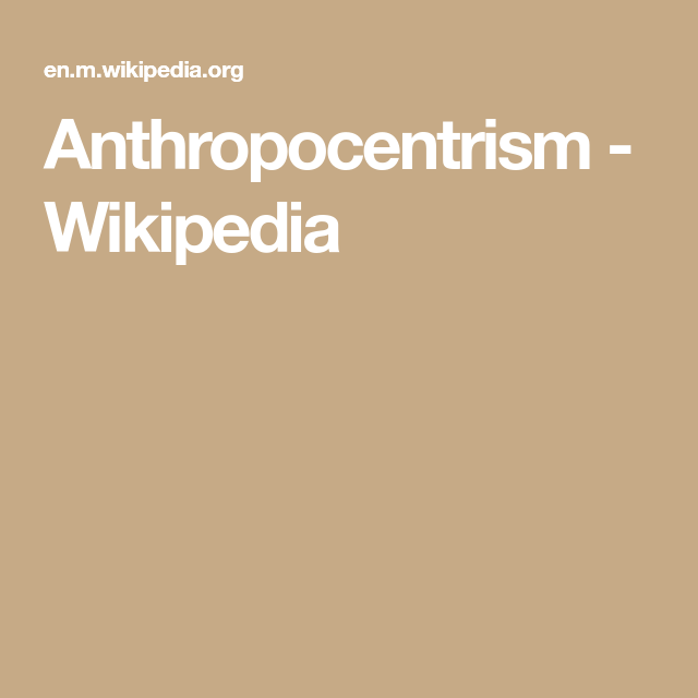 Anthropocentrism Wikipedia Environmental Ethics Cognitive Psychology Encyclopedia Of Philosophy