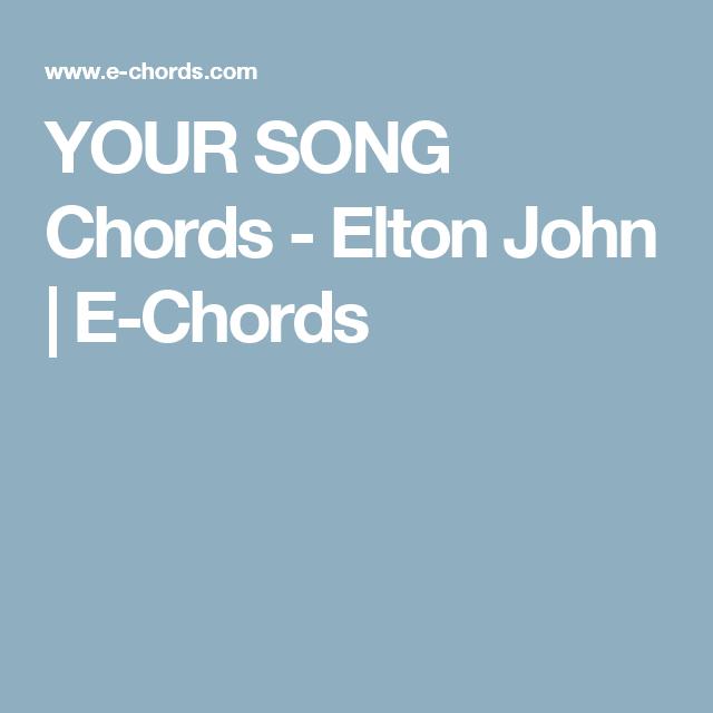Your Song Chords Elton John E Chords Accordi Pinterest