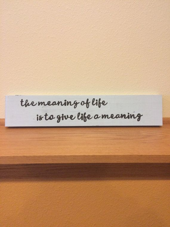 Painted Wood Sign The Meanig Of Life Is To Give Life A Meaning