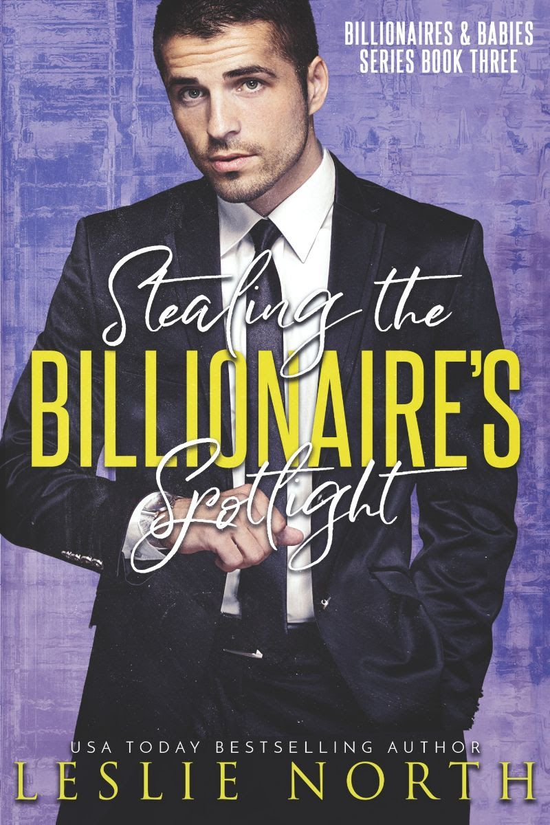 Stealing The Billionaire S Spotlight Billionaires And Babies 3 By Leslie North Hopeless Romantic