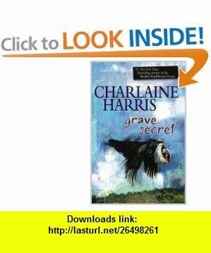 Grave Secret (Harper Connelly Mysteries, Book 4) (9780425237519) Charlaine Harris , ISBN-10: 0425237516  , ISBN-13: 978-0425237519 ,  , tutorials , pdf , ebook , torrent , downloads , rapidshare , filesonic , hotfile , megaupload , fileserve