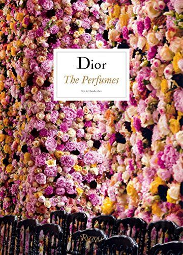 Dior: The Perfumes by Chandler Burr