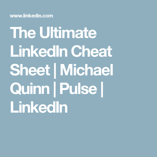 The Ultimate LinkedIn Cheat Sheet | Michael Quinn | Pulse