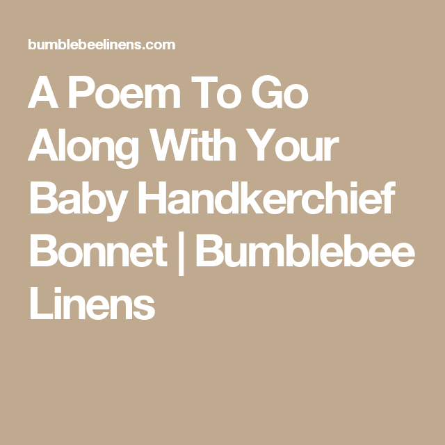A poem to go along with your baby handkerchief bonnet a poem to go along with your baby handkerchief bonnet bumblebee linens junglespirit Image collections