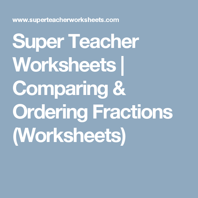 Super Teacher Worksheets Comparing Ordering Fractions Worksheets Super Teacher Worksheets Teacher Worksheets Teacher Worksheets Math
