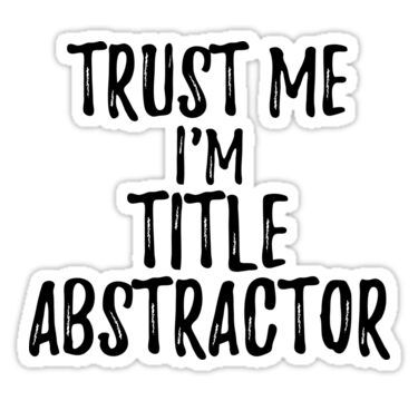Trust Me I'm Title Abstractor Funny Gift Idea Sticker in