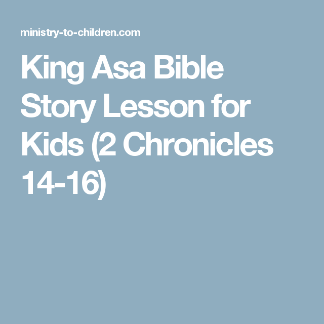 King Asa Bible Story Lesson For Kids 2 Chronicles 14 16 Childrens Bible Study Lessons For Kids Bible Lessons