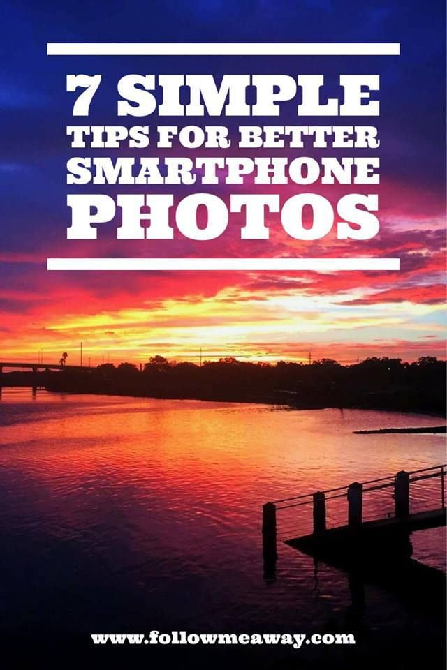 7 Simple Tips For Taking Better Photos With Your Smartphone Photography Tips Iphone Mobile Photography Tips Digital Photography Backdrops
