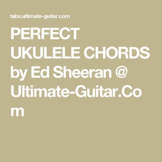 Perfect Ukulele Chords By Ed Sheeran Ultimate Guitar Music