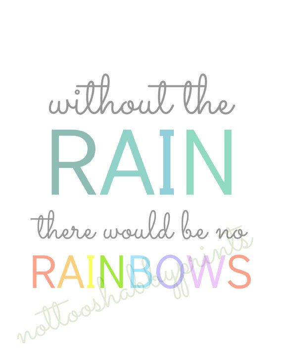 Without Rain There Would Be No Rainbows Rain Rainbows Great Theme For A Little Girls Room Rainbow Quote Jokes Quotes Spring Quotes