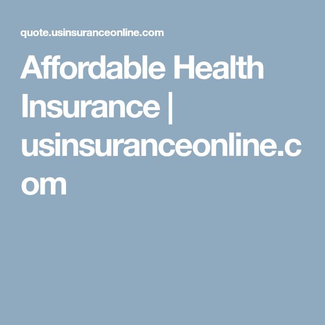 Affordable Health Insurance Usinsuranceonline Com Affordable