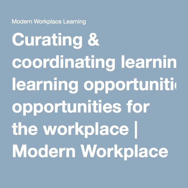 Curating Coordinating Learning Opportunities For The Workplace Workplace Learning Learning Workplace