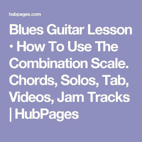 Blues Guitar Lesson • How To Use The Combination Scale. Chords ...