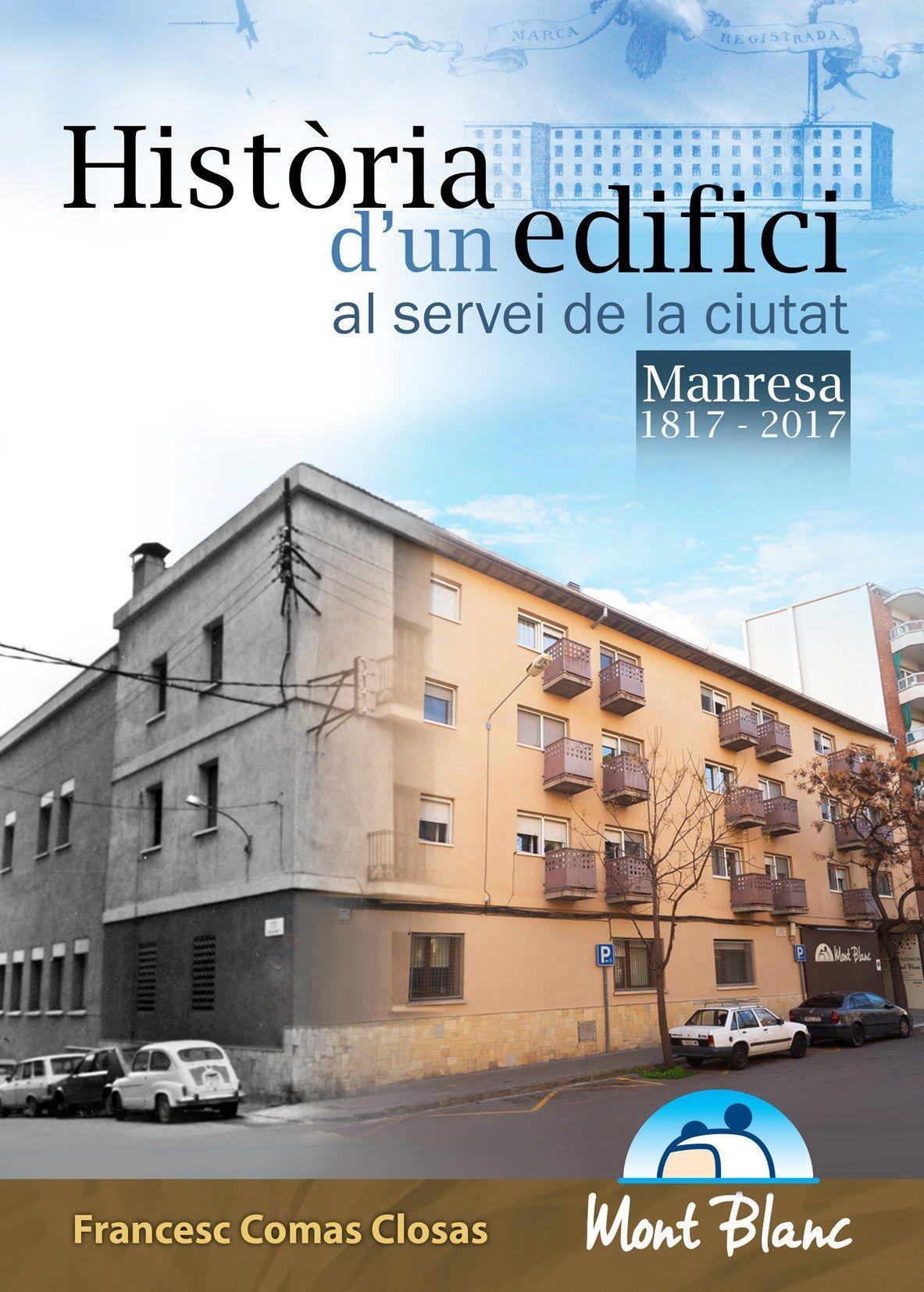 Història d'un edifici al servei de la ciutat : Manresa 1817-2017 / Francesc Comas Closas