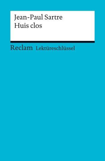 Lektüreschlüssel. Jean-Paul Sartre: Huis Clos: Reclam Lektü...