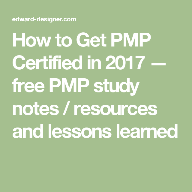 How To Get Pmp Certified In 2017 Free Pmp Study Notes Resources