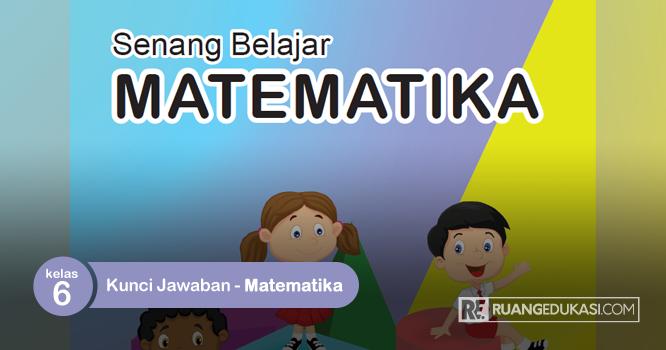 Kunci Jawaban Buku Tematik Senang Belajar Matematika Kelas 6