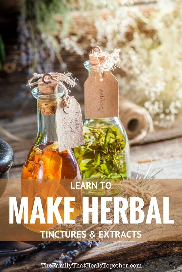 Make Herbal Tinctures and Extracts: The Simple, Frugal Solution for Every Ailment! | The Family That Heals Together