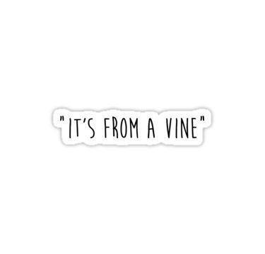Glossy finish Its from a Vine Sticker Funny Sticker Phone sticker Laptop sticker Quote sticker Word Sticker