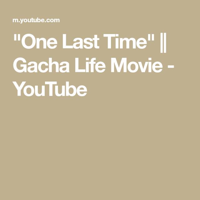 One Last Time Gacha Life Movie Youtube Life Youtube Com Movies
