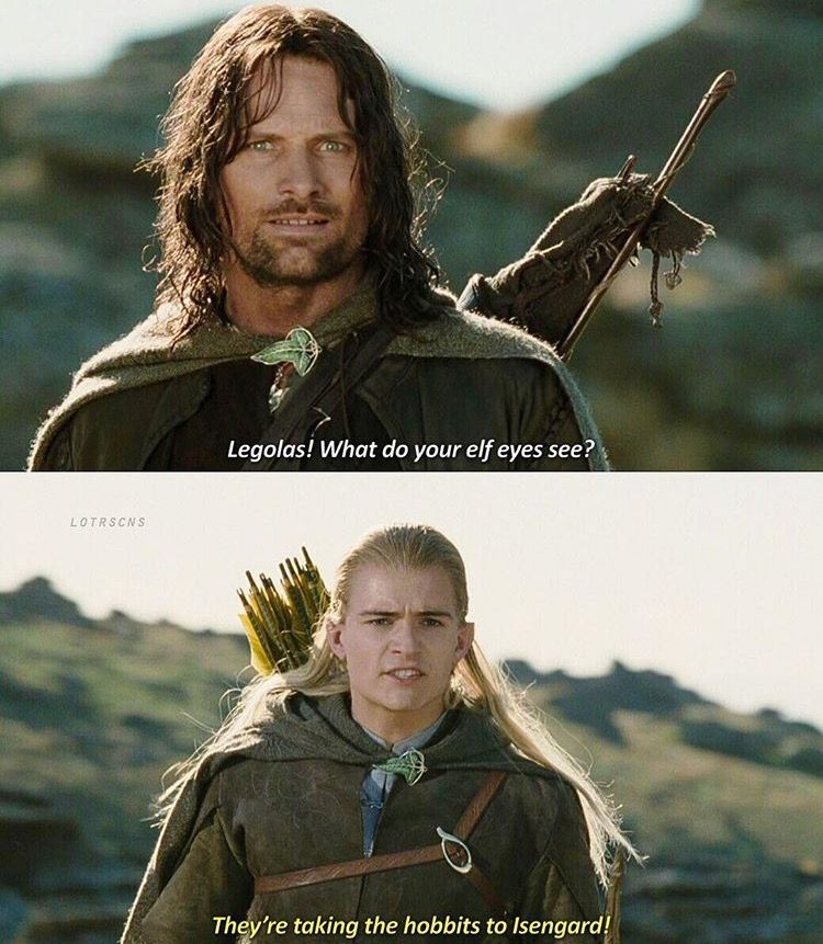 They Re Taking The Hobbits To Isengard Lotr Lordoftherings Aragorn Legolas Lord Of The Rings The Hobbit Movie Quotes