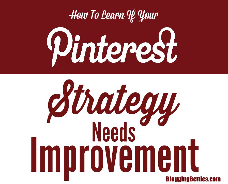 Does Your Pinterest Strategy Need Improvement?