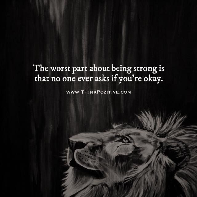 Positive Quotes The Worst Part About Being Strong Is That No One