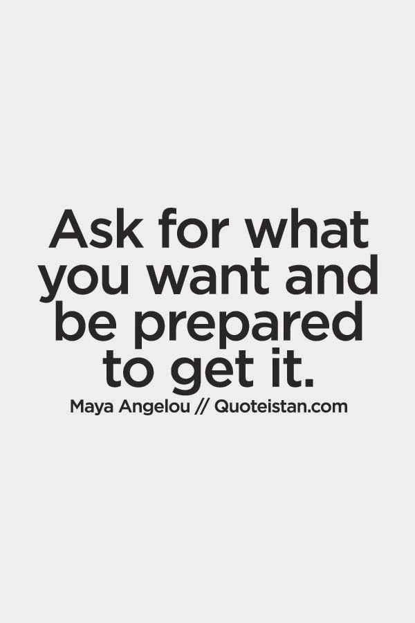 Ask For What You Want And Be Prepared To Get It With Images Life Quotes Inspirational Quotes Quotes