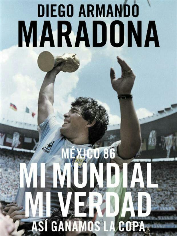 México 86 Mi Mundial Mi Verdad . Diego Armando Mar