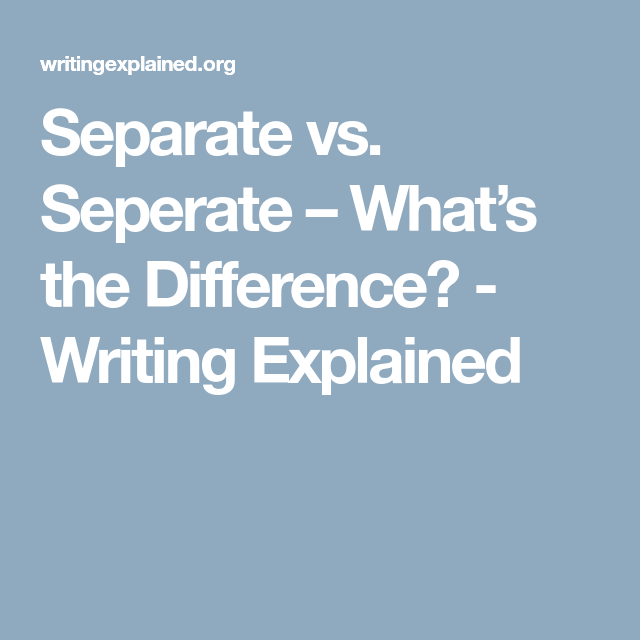 Separate Vs. Seperate – What's The Difference