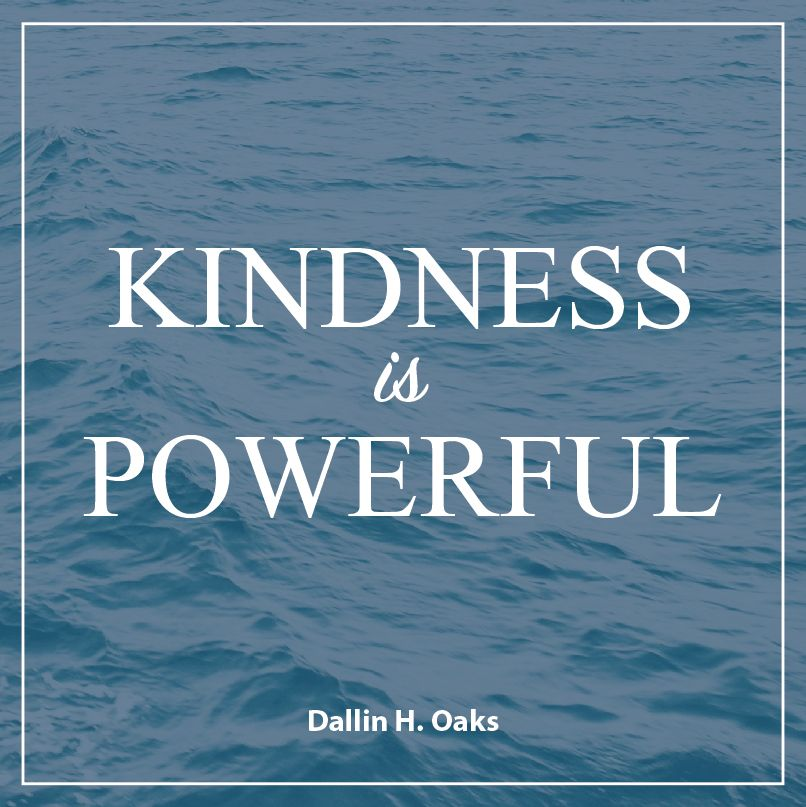 Elder Dallin H Oaks Kindness Is Powerful Lds Quotes Lds Inspiration Lds Inspirational Quotes