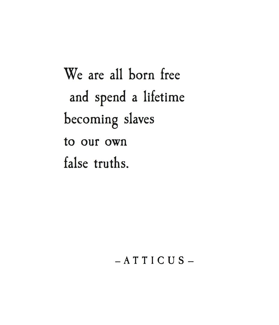 False Truths Atticuspoetry Atticus Truth Quotes To Live By