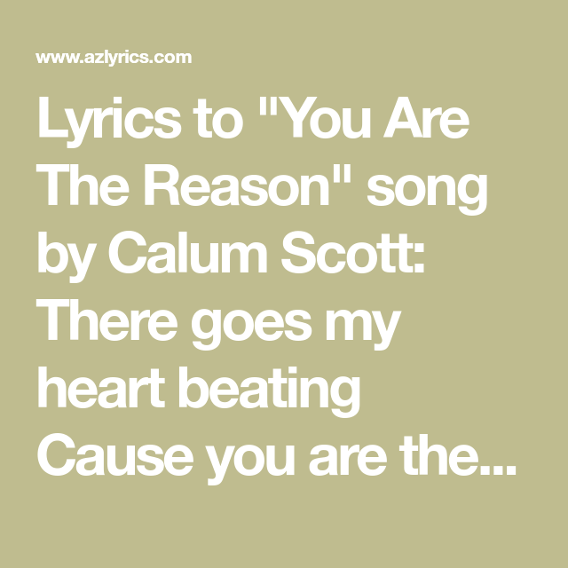 """Lyrics to """"You Are The Reason"""" song by Calum Scott: There goes my heart  beating Cause you are the reason I'm losing my sleep Please co… 