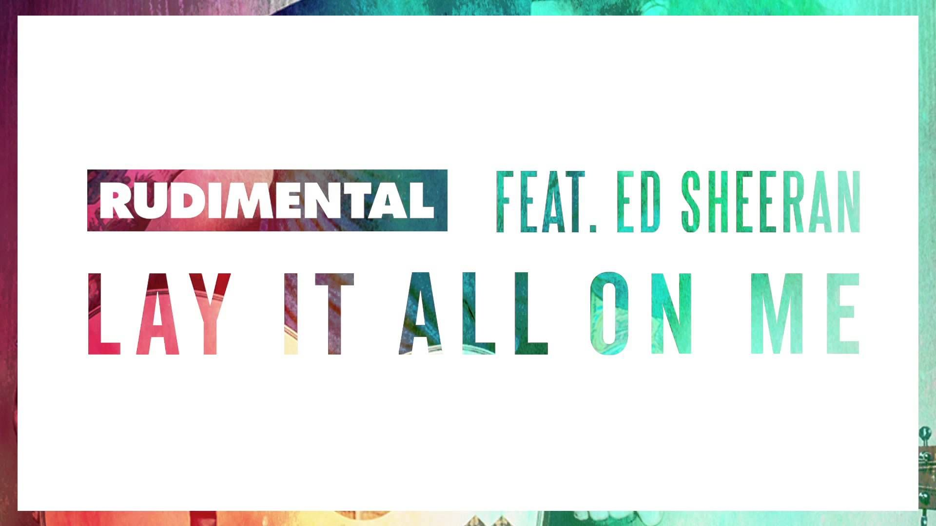 Rudimental Feat Ed Sheeran Lay It All On Me Audio Ed Sheeran