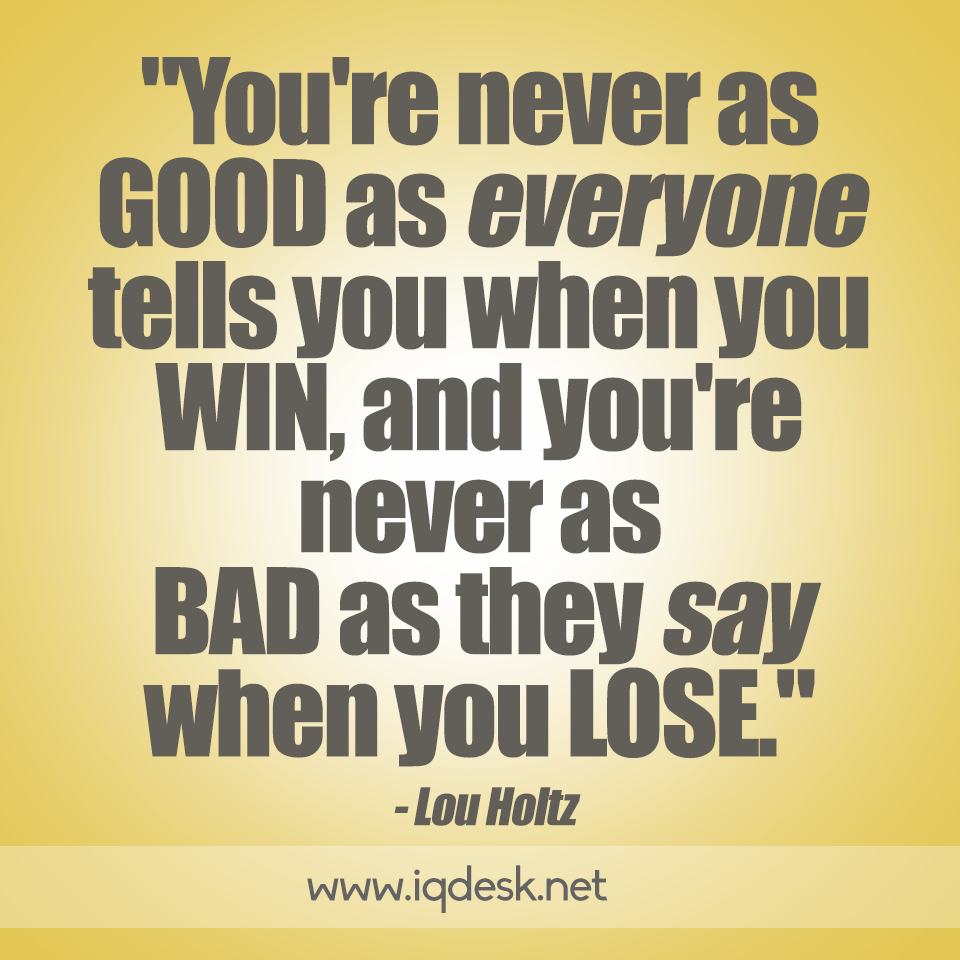 Win Or Lose Quotes You're Never As Good As Everyone Tells You When You Win And You