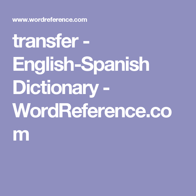 transfer - English-Spanish Dictionary - WordReference.com ... - photo#20