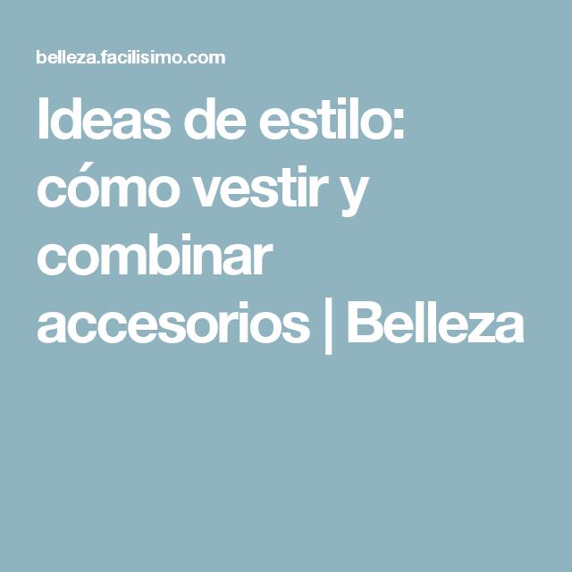 Ideas de estilo: cómo vestir y combinar accesorios | Belleza