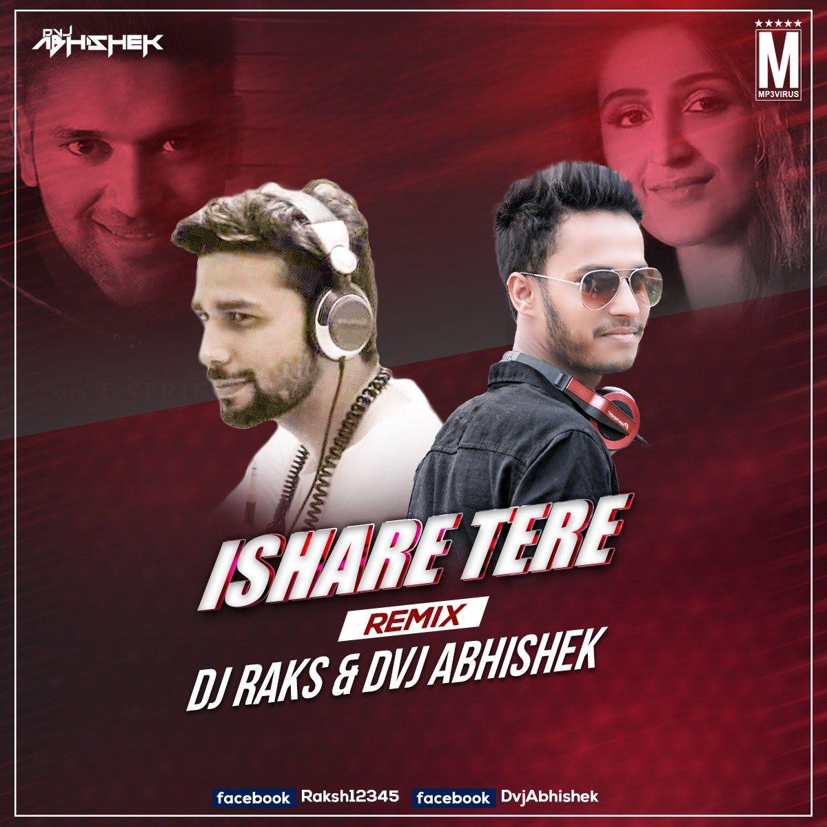 Ishare Tere Remix Dvj Abhishek Dj Raks Download Now Remix Dj Songs Songs