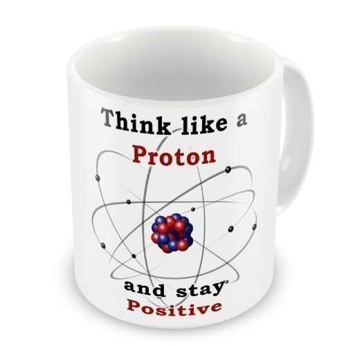 Geschenktasse Think Like A Proton And Stay Positive, http://www.amazon.de/dp/B00JQAL018/ref=cm_sw_r_pi_awdl_xs_rTAkzbNQAK93J