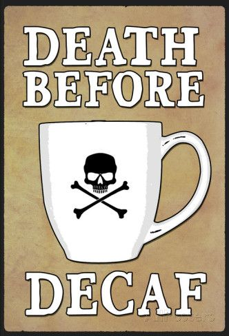 Death Before Decaf Coffee Poster