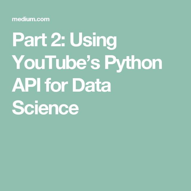 Part 2: Using YouTube's Python API for Data Science | Python