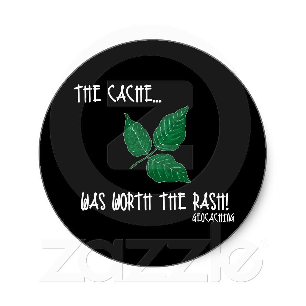 The Cache Was Worth The Rash Round Sticker Geocaching Cache Geocaching Quotes [ 1000 x 1000 Pixel ]