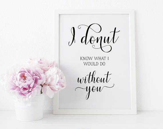 I Donut Know What I Would Do Without You Wedding Quote Etsy Wedding Quote Wedding Donuts Wedding Prints