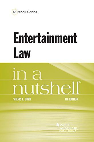 Entertainment Law In A Nutshell Nutshells This Compact