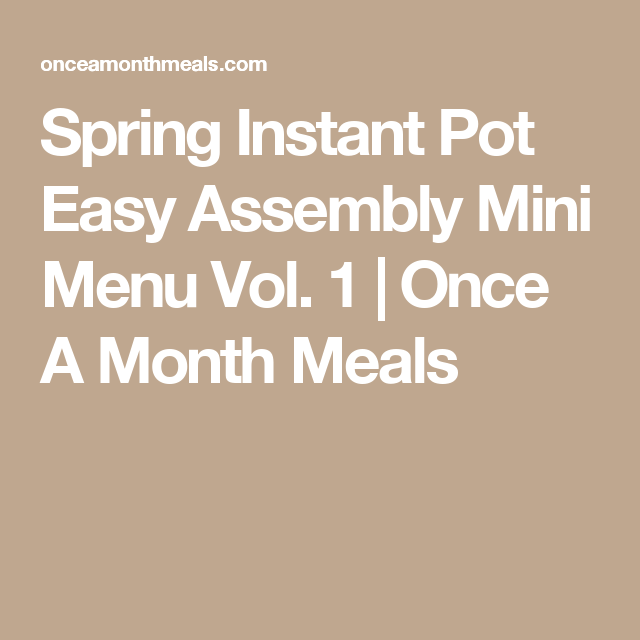 Spring Instant Pot Easy Assembly Mini Menu Vol. 1 | Once A Month Meals