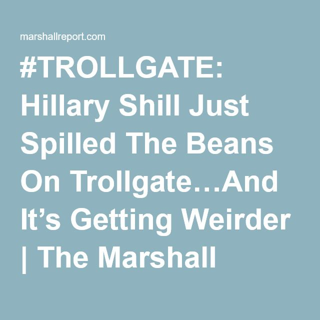#TROLLGATE: Hillary Shill Just Spilled The Beans On Trollgate…And It's Getting Weirder | The Marshall Report