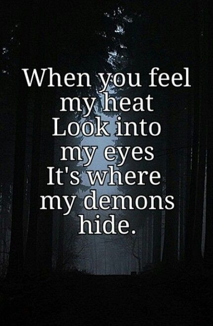 ~Fuck yeah!!! There's no doubt where my demons lay~